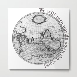 We will turn upside down the world Metal Print