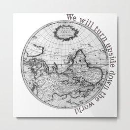 We will turn upside down the world Metal Print