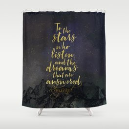 To the stars who listen...A Court of Mist and Fury (ACOMAF) Shower Curtain