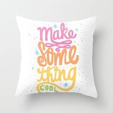 MAKE SOMETHING COOL Throw Pillow