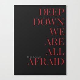 Deep Down We Are All Afraid Canvas Print