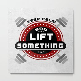 Keep Calm and lift something Life Motivating Quote Design Metal Print