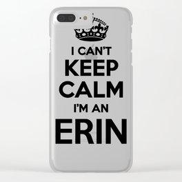 I cant keep calm I am an ERIN Clear iPhone Case