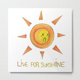 live for sunshine. Metal Print