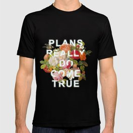 Plans Really Do Come True T-shirt