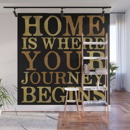 Home Is Where Your Journey Begins Wall Mural