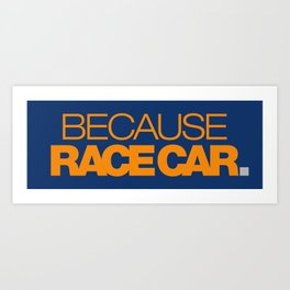 BECAUSE RACE CAR v3 HQvector Art Print
