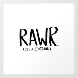 Rawr. I'm a Dinosaur Art Print