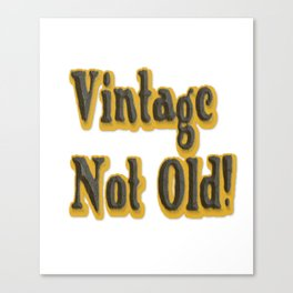 Vintage Not Old Gifts Canvas Print
