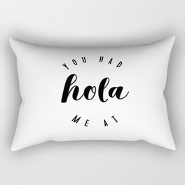 You Had Me At Hola Rectangular Pillow