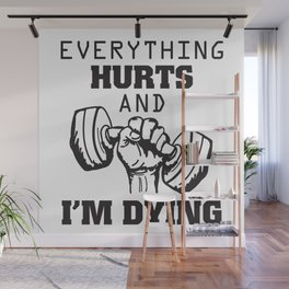 Workout and Gym Motivation Quote: Everything Hurts and I'm Dying Wall Mural