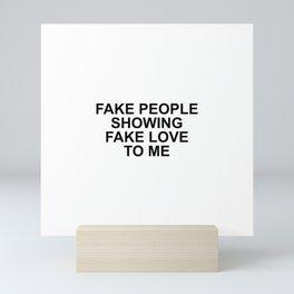 Fake people showing fake love to me Mini Art Print