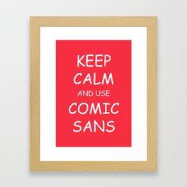Keep Calm and Use Comic Sans Framed Art Print