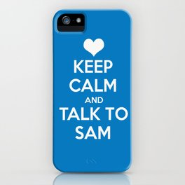 Seriously, talk to Sam! iPhone Case