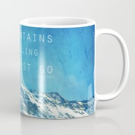 Adventure. The mountains are calling, and I must go. John Muir. Coffee Mug