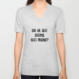Did We Just Become Best Friend Unisex V-Neck