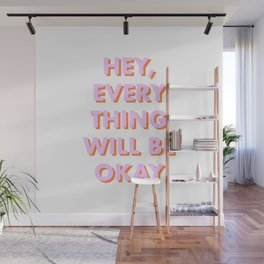 HEY, EVERYTHING WILL BE OKAY WHITE Wall Mural