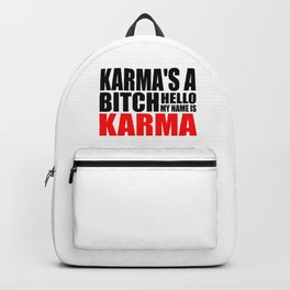 Karma is  a bitch funny quote Backpack