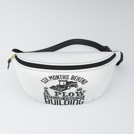 Six months behind a plow character building Fanny Pack