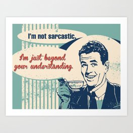 Not Sarcastic Art Print
