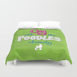 Oy with the poodles already! Duvet Cover