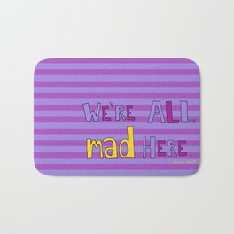 We're all mad here. Bath Mat