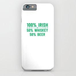 100% Irish 50% Whiskey 50% Beer iPhone Case