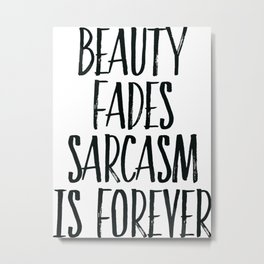 Beauty Fades Sarcasm Is Forever, Home Decor, Sarcasm Quote, Wall Art Metal Print