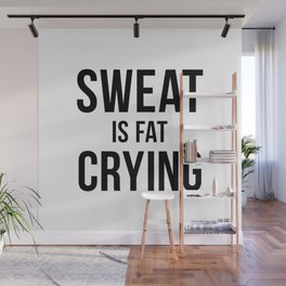 Sweat is Fat Crying Wall Mural