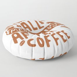 Everything makes sense after Coffee Floor Pillow