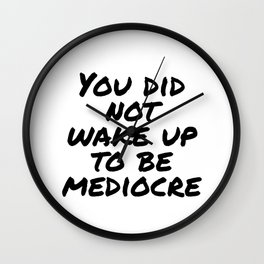 You did not wake up to be mediocre Wall Clock