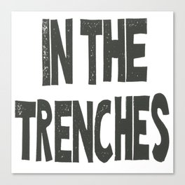 IN THE TRENCHES Canvas Print