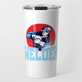 Metal Melting Soldering Funny Savage Welders Don't Mess With A Welder Sarcastic Gift Travel Mug