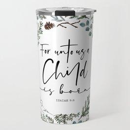 Unto us a Child is Born, Pine and Eucalyptus Travel Mug