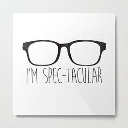I'm Spec-tacular Metal Print
