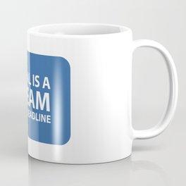 A goal is a dream with a deadline Coffee Mug
