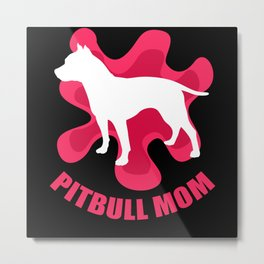 Pitbull Mom American Pit Bull Terrier Metal Print