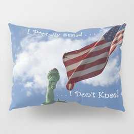 I Proudly Stand . . . I Don't Kneel Pillow Sham