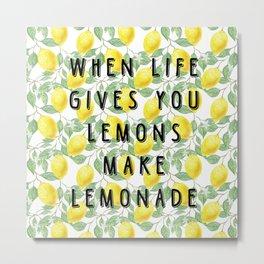 When life gives you lemons make lemonade Metal Print
