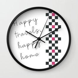 Happy travels, happy home Wall Clock