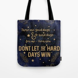 Dont let the hard days win Tote Bag