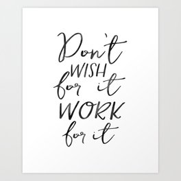 Don't Wish For It Work For It,Inspirational Art,Motivational Quote,Office Sign,Success Quote Art Print