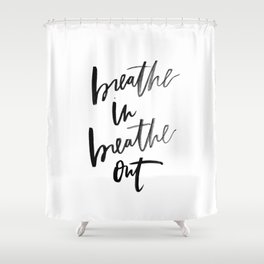 Breathe In Breathe Out Shower Curtain