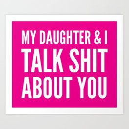 My Daughter & I Talk Shit About You (Magenta) Art Print