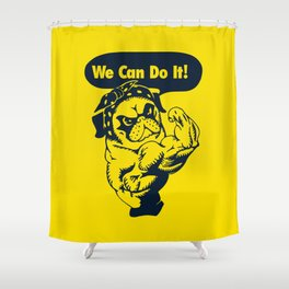 We Can Do It Pug Shower Curtain