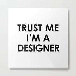 Trust me I'm a designer Metal Print