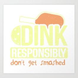 Pickleball Gift: Dink Responsibly Don't Get Smashed Art Print