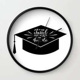 The tassel was worth the hassle calligraphy hand lettering. Congratulations to graduates typography  Wall Clock