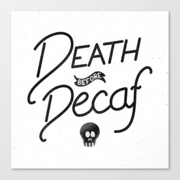 Death Before Decaf (White) Canvas Print