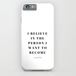I believe in the person I want to become iPhone Case
